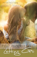 The Truth About Letting Go by Leigh Talbert Moore