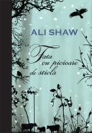 Fata cu picioarele de sticla - Ali Shaw
